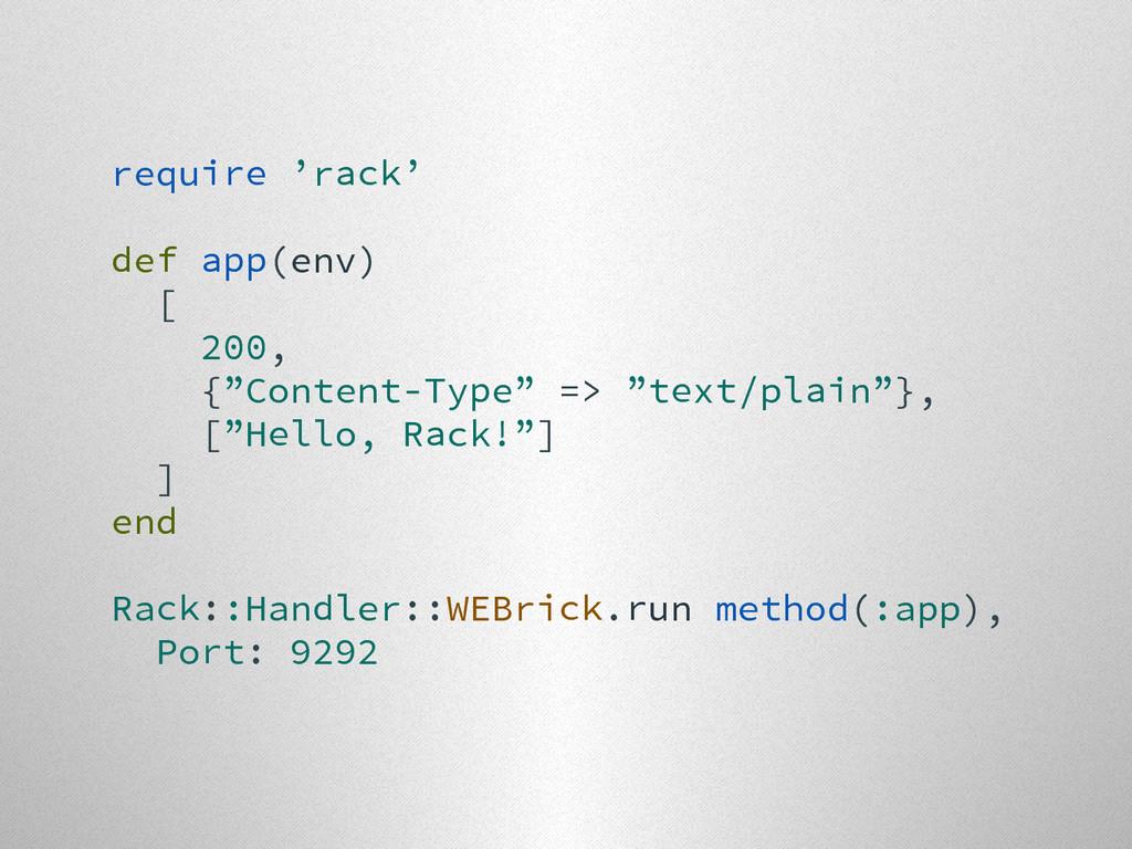 "require 'rack' def app(env) [ 200, {""Content-Ty..."