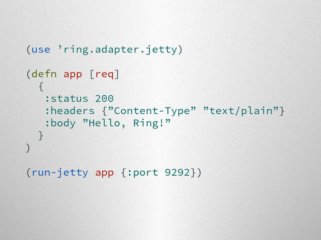 (use 'ring.adapter.jetty) (defn app [req] { :st...