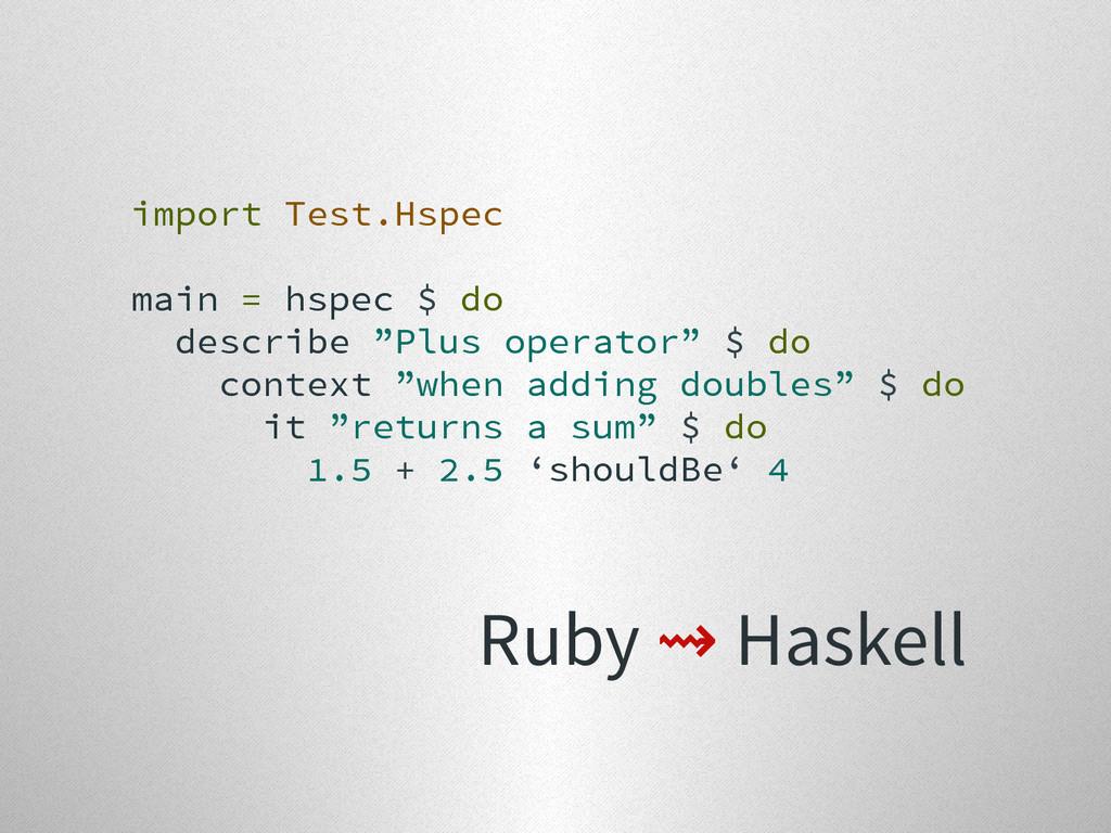 """import Test.Hspec main = hspec $ do describe """"P..."""