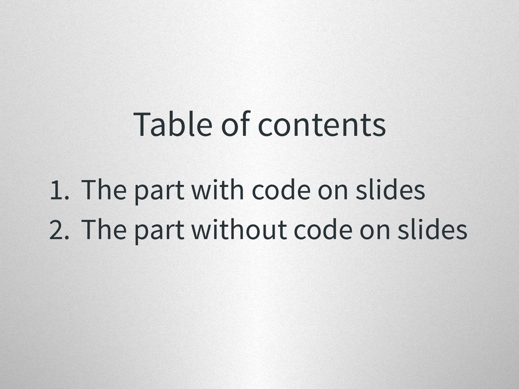 Table of contents 1. The part with code on slid...