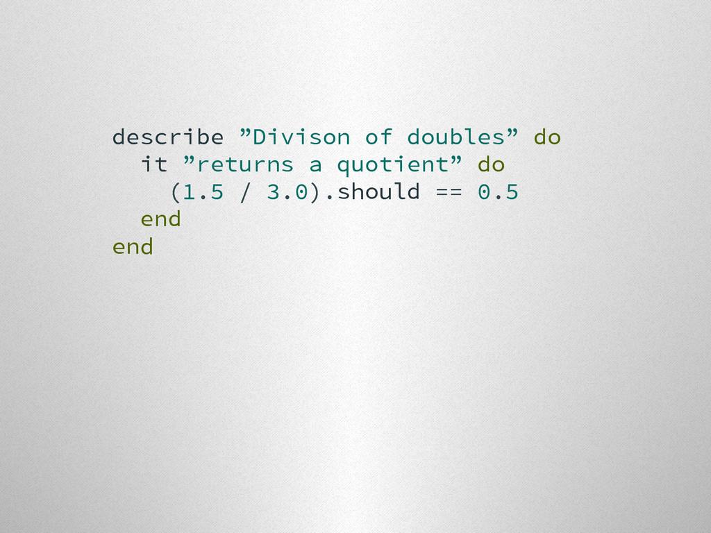 """describe """"Divison of doubles"""" do it """"returns a ..."""