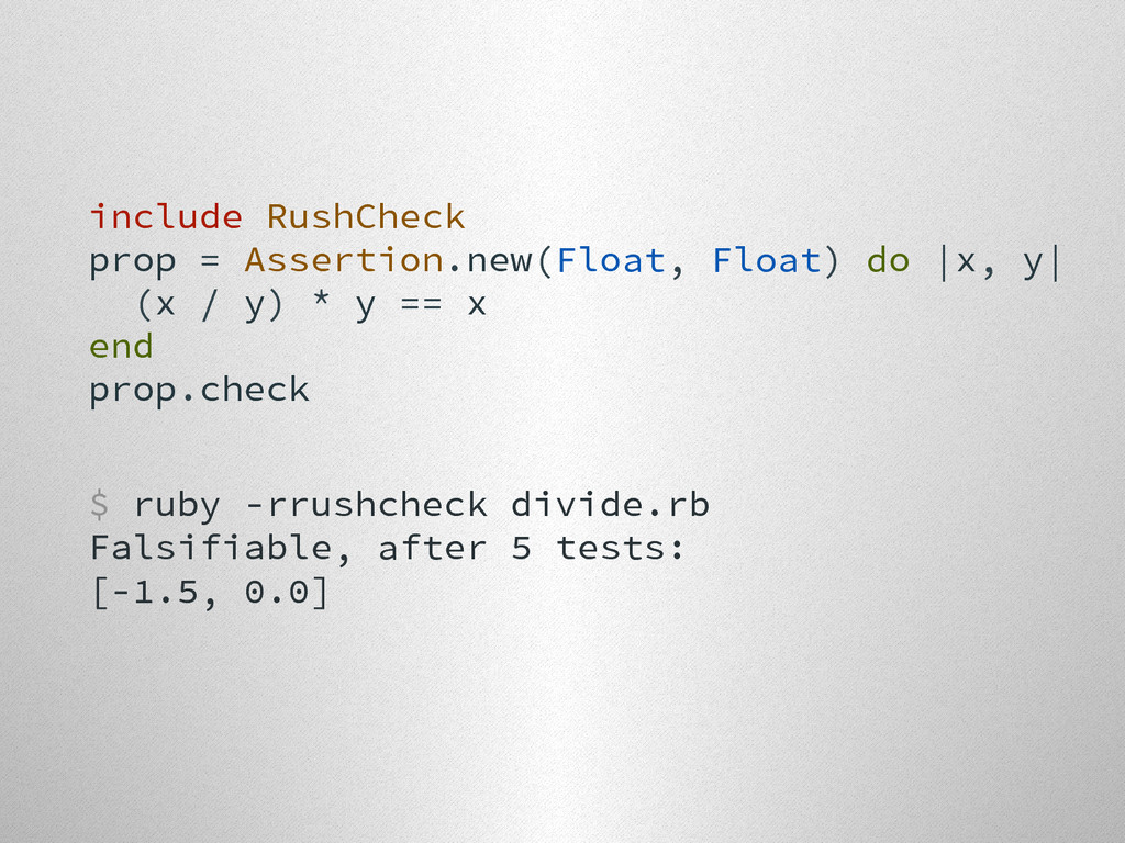 include RushCheck prop = Assertion.new(Float, F...