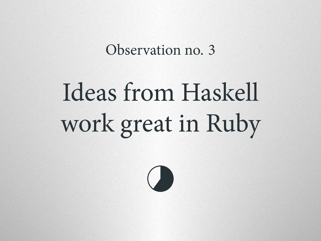 Observation no. 3 Ideas from Haskell work great...