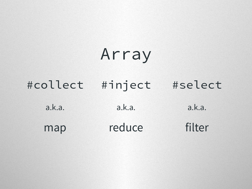 Array #collect a.k.a. map #inject a.k.a. reduce...