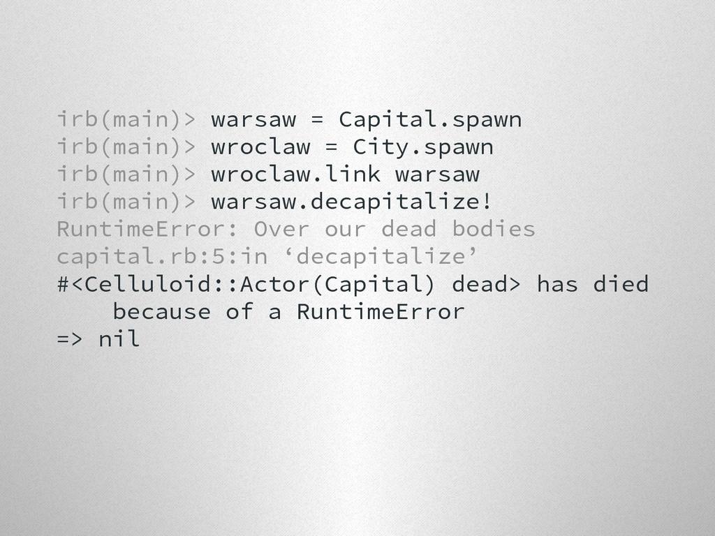 irb(main)> warsaw = Capital.spawn irb(main)> wr...
