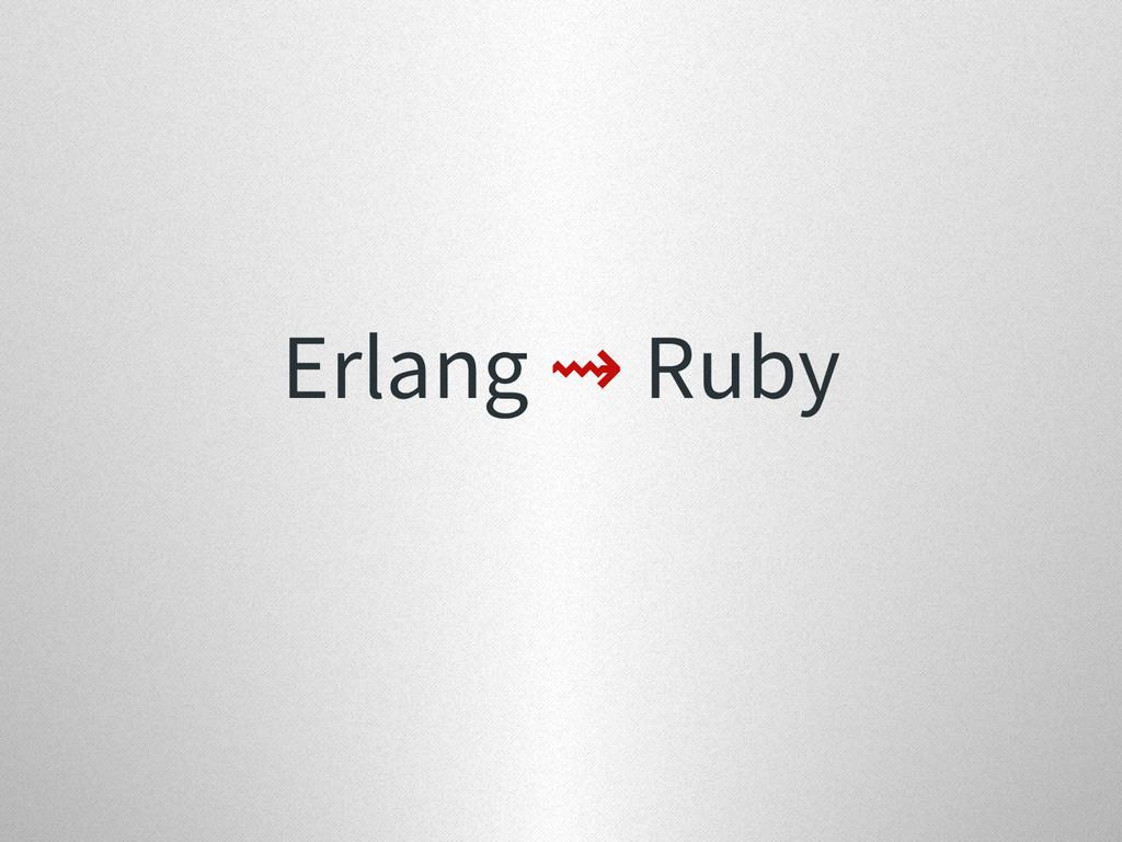 Erlang ⇝ Ruby