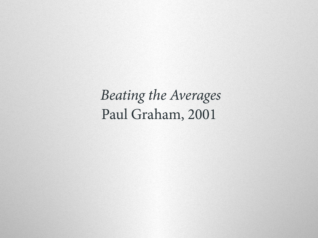 Beating the Averages Paul Graham, 2001