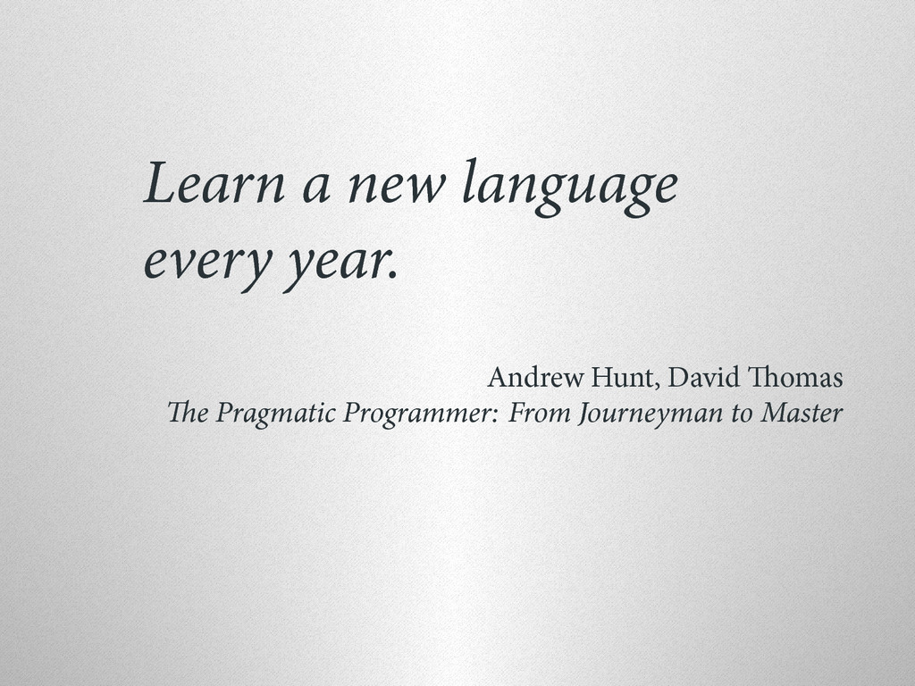 Learn a new language every year. Andrew Hunt, D...