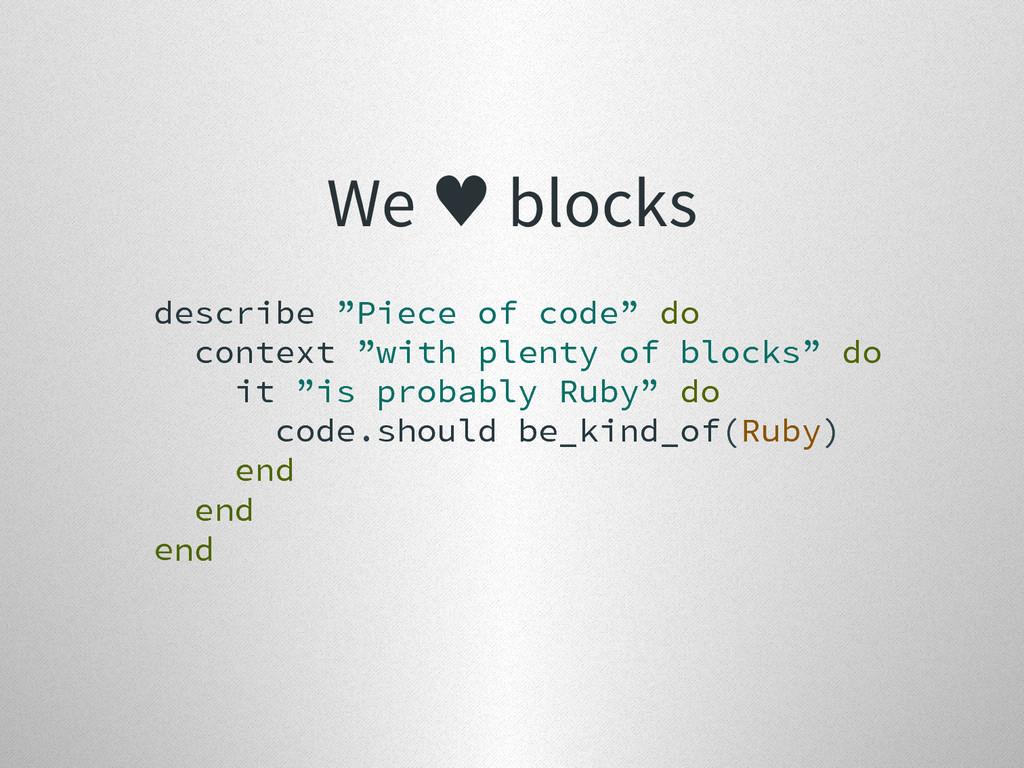 """We ♥ blocks describe """"Piece of code"""" do context..."""