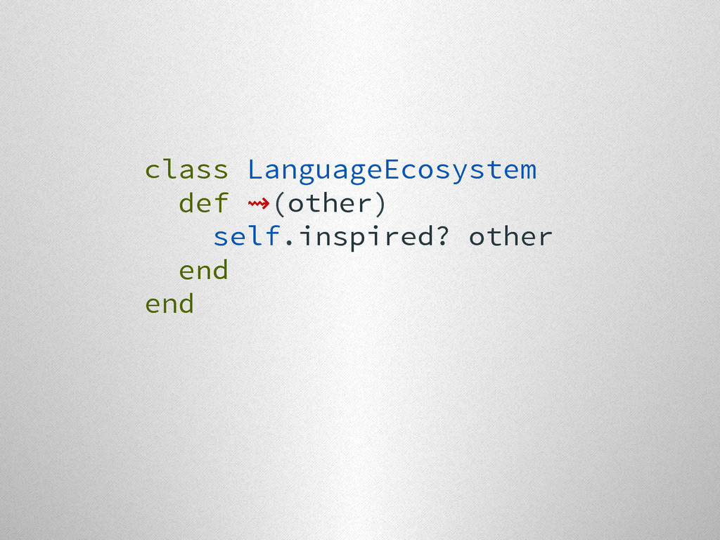 class LanguageEcosystem def ⇝(other) self.inspi...