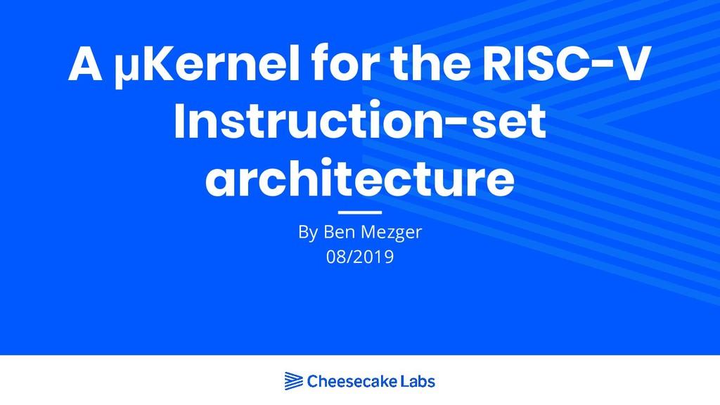 A μKernel for the RISC-V Instruction-set archit...