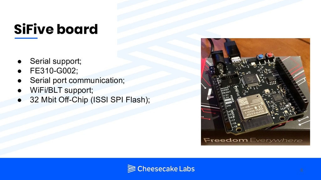 SiFive board 8 ● Serial support; ● FE310-G002; ...