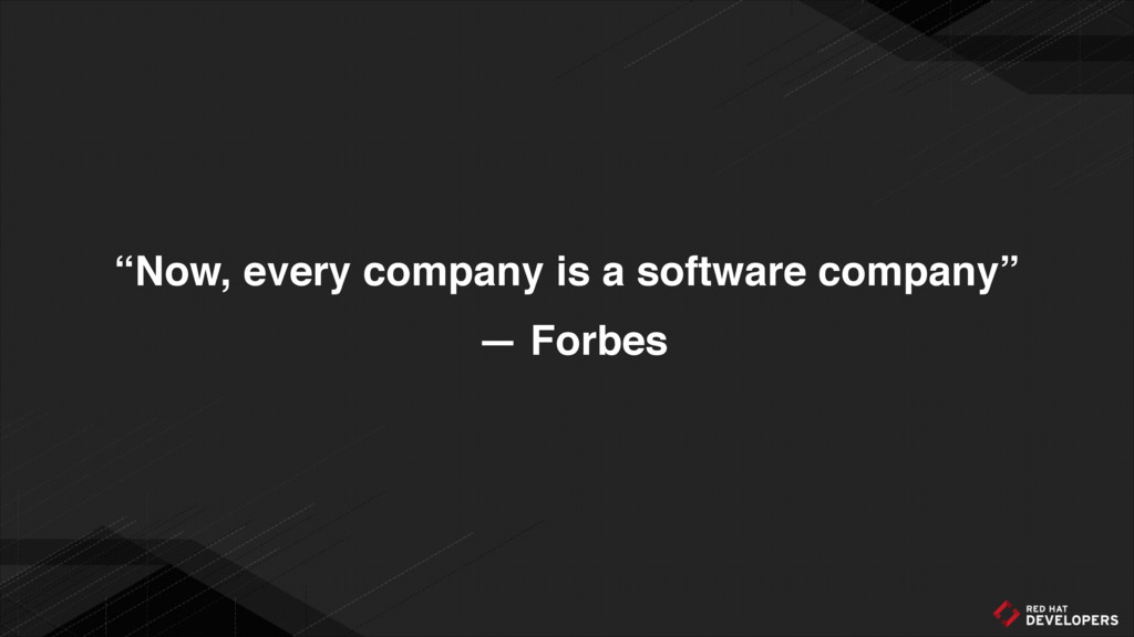 """""""Now, every company is a software company"""" — Fo..."""