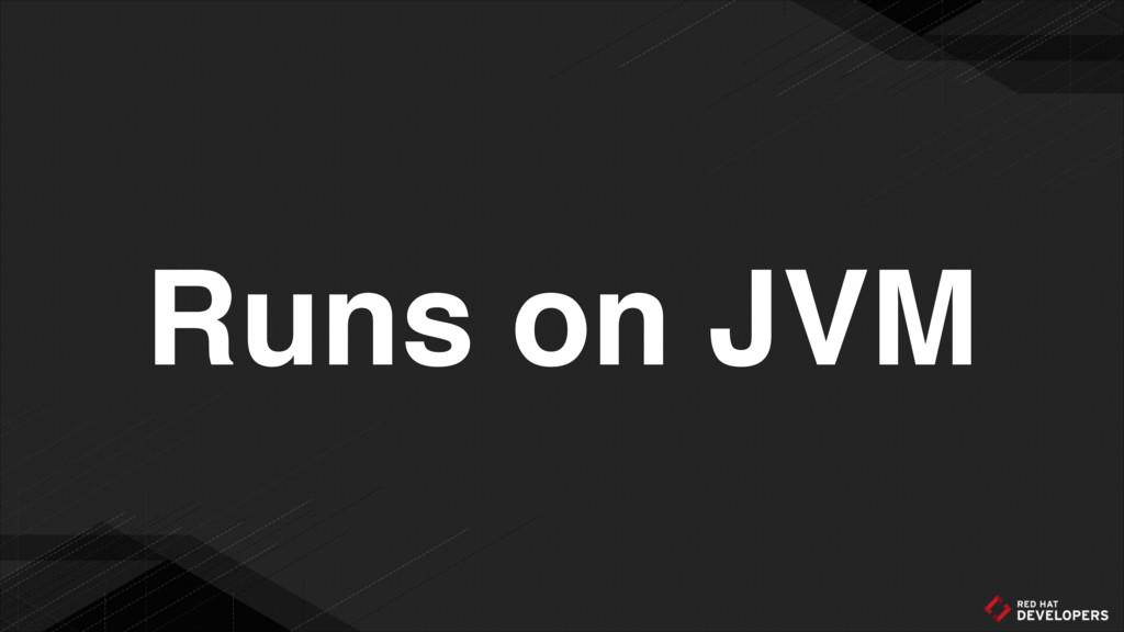 Runs on JVM