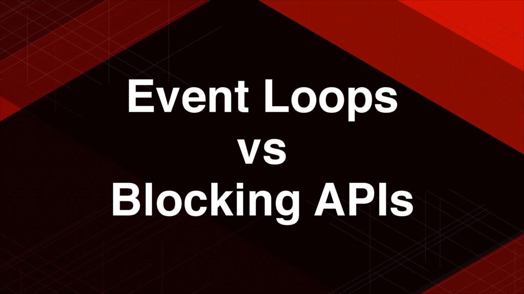 Event Loops vs Blocking APIs