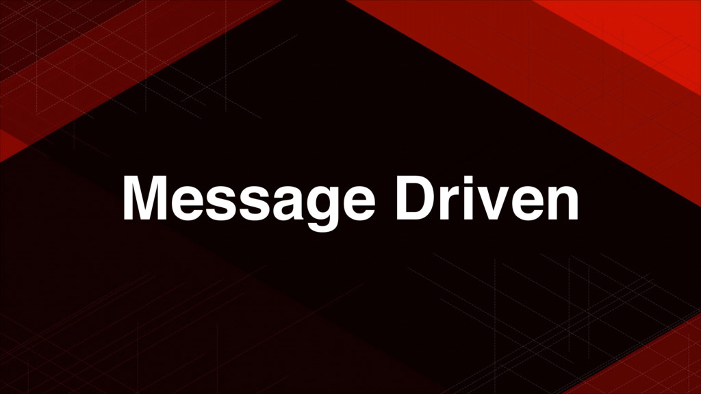 Message Driven