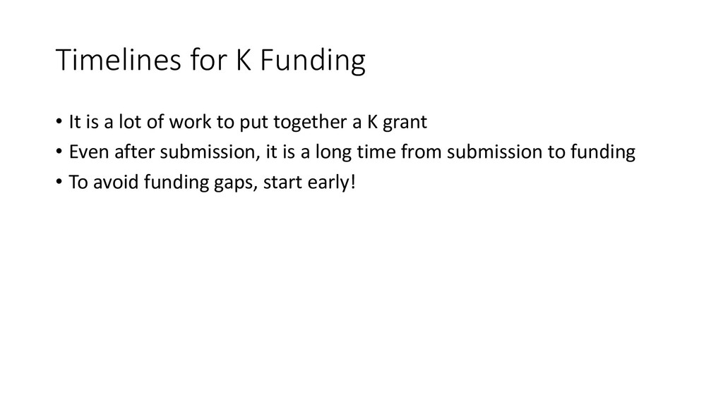 Timelines for K Funding • It is a lot of work t...