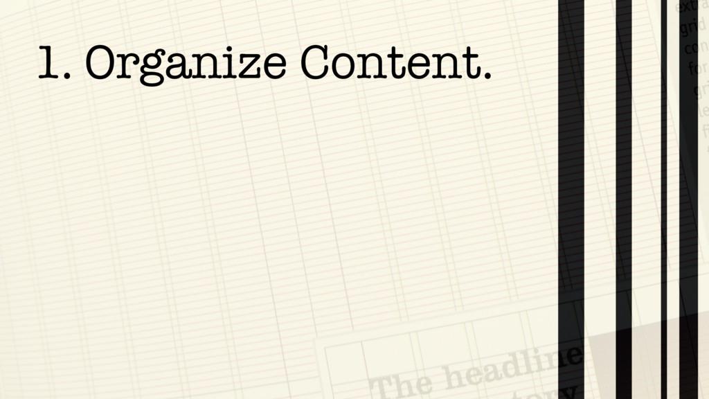1. Organize Content.