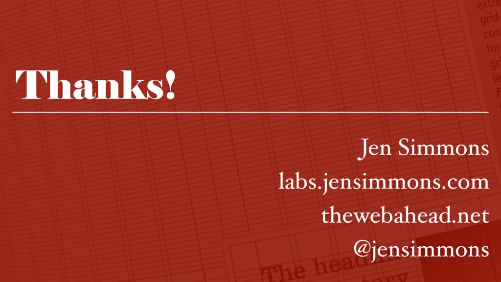 Thanks! Jen Simmons labs.jensimmons.com theweba...