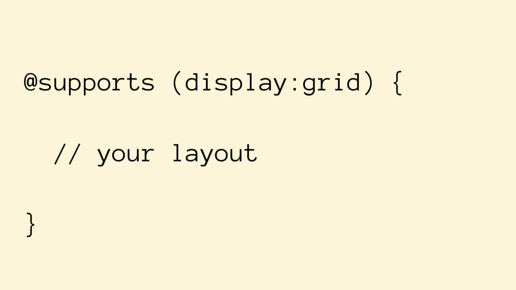 @supports (display:grid) { // your layout }