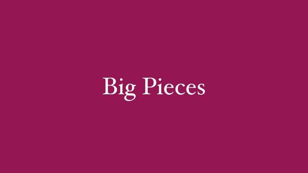 Big Pieces