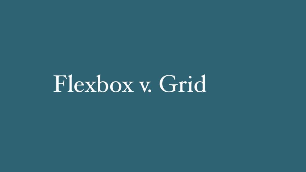 Flexbox v. Grid