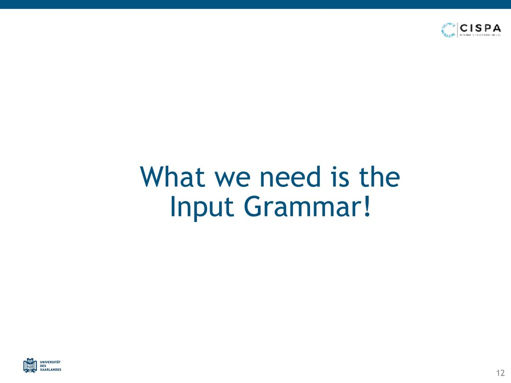 What we need is the Input Grammar! 12