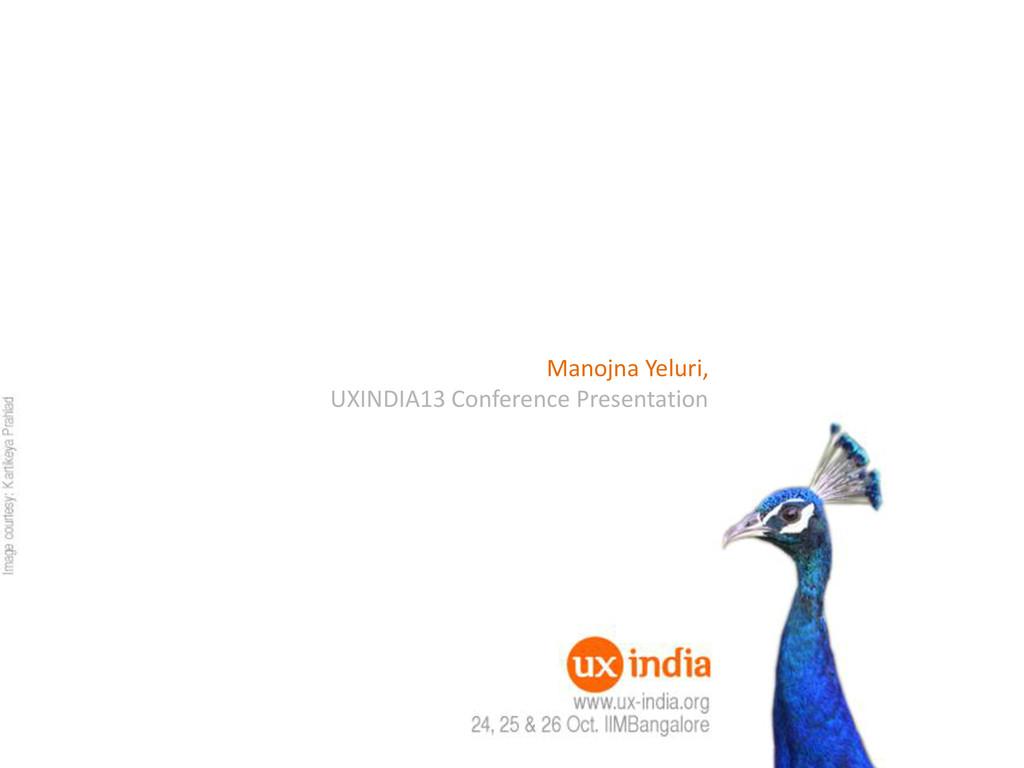 Manojna Yeluri, UXINDIA13 Conference Presentati...