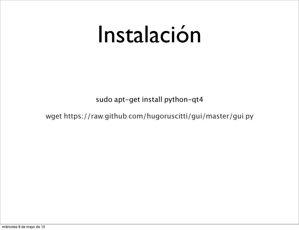 Instalación sudo apt-get install python-qt4 wge...