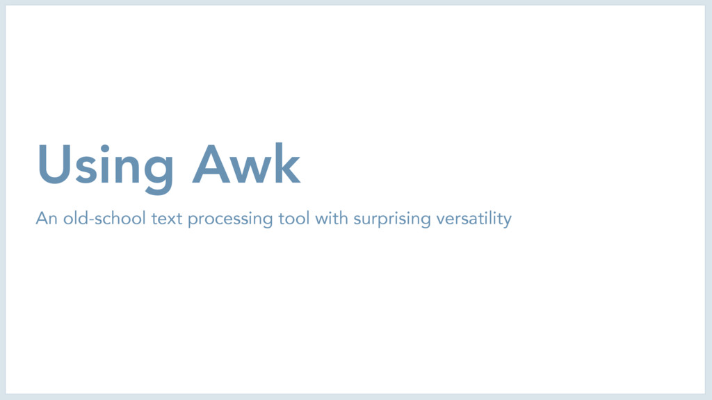 Using Awk An old-school text processing tool wi...