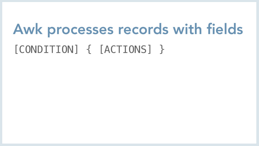 Awk processes records with fields [CONDITION] { ...