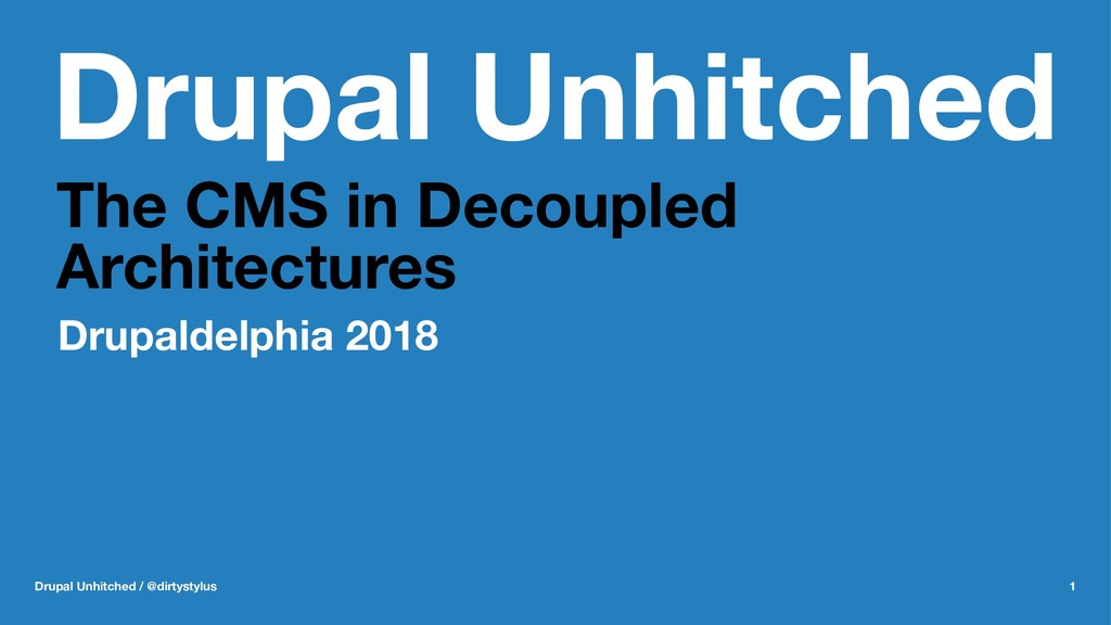 Drupal Unhitched The CMS in Decoupled Architect...