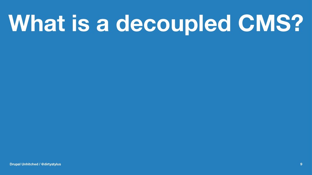 What is a decoupled CMS? Drupal Unhitched / @di...