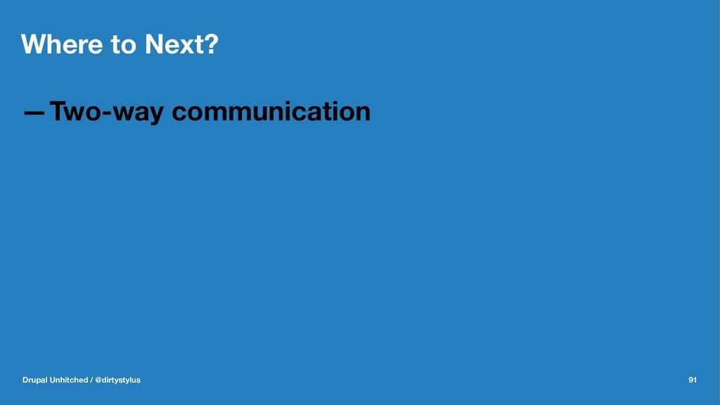 Where to Next? —Two-way communication Drupal Un...