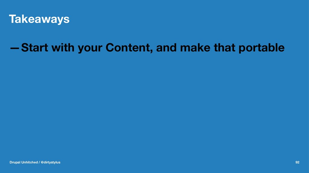Takeaways —Start with your Content, and make th...