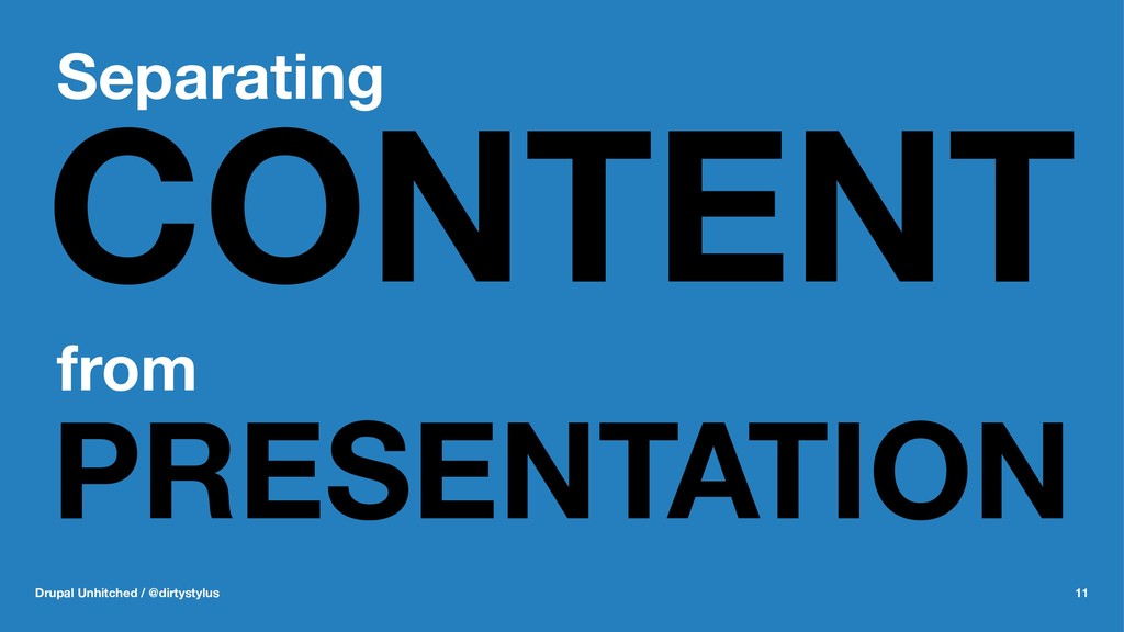 Separating CONTENT from PRESENTATION Drupal Unh...