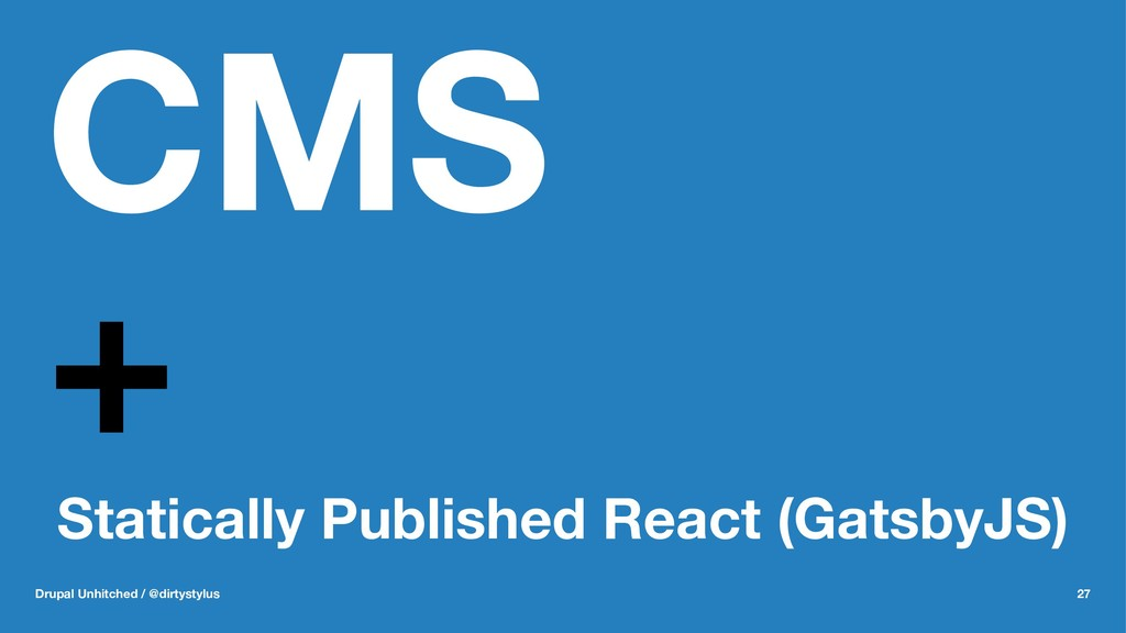 CMS + Statically Published React (GatsbyJS) Dru...
