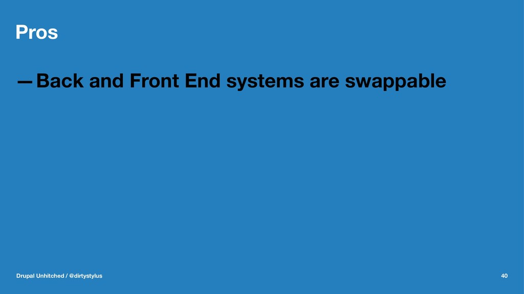 Pros —Back and Front End systems are swappable ...