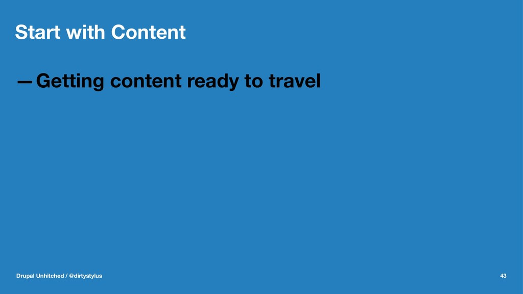 Start with Content —Getting content ready to tr...