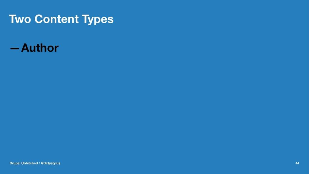 Two Content Types —Author Drupal Unhitched / @d...