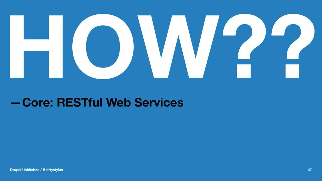 HOW?? —Core: RESTful Web Services Drupal Unhitc...