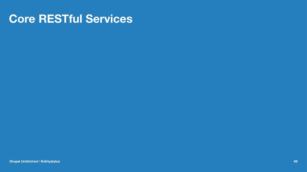 Core RESTful Services Drupal Unhitched / @dirty...