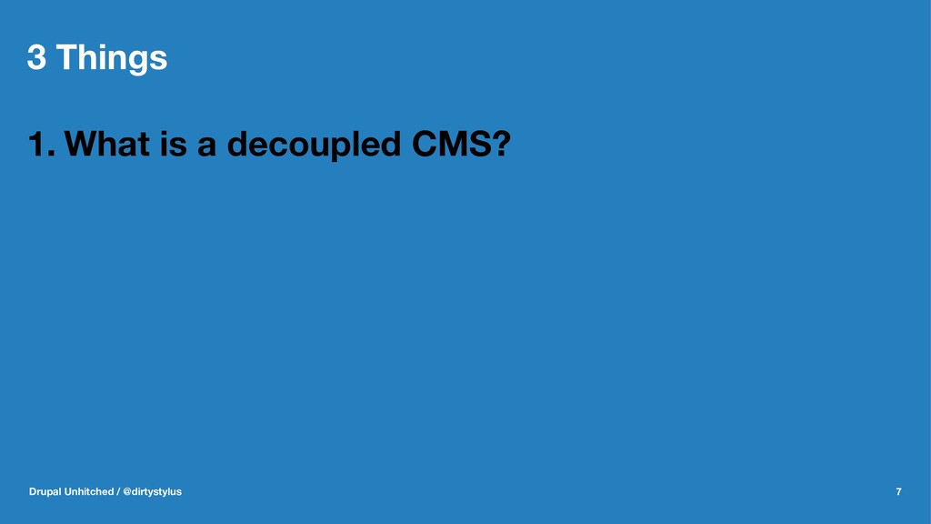 3 Things 1. What is a decoupled CMS? Drupal Unh...