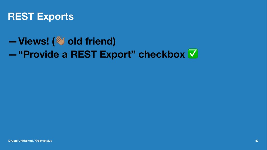"""REST Exports —Views! (! old friend) —""""Provide a..."""