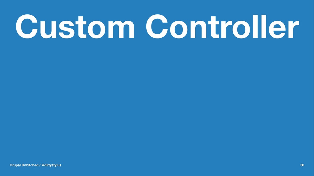 Custom Controller Drupal Unhitched / @dirtystyl...