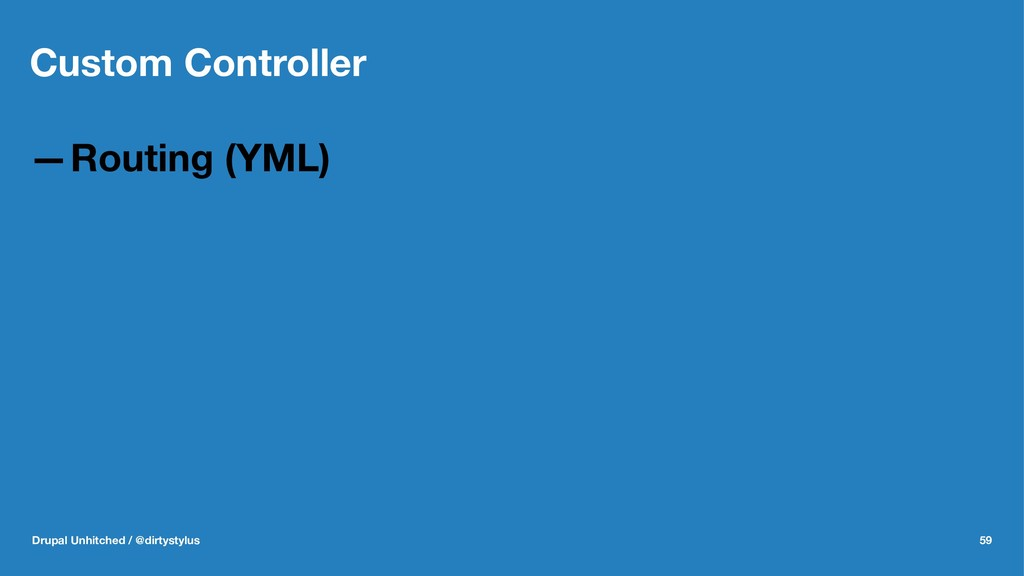 Custom Controller —Routing (YML) Drupal Unhitch...