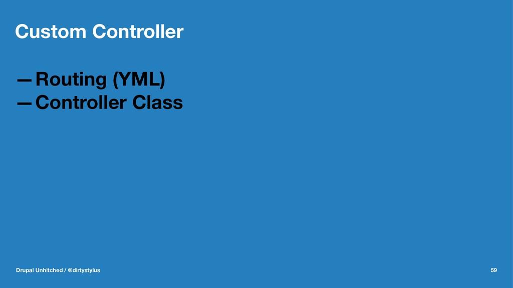 Custom Controller —Routing (YML) —Controller Cl...