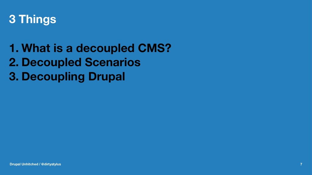 3 Things 1. What is a decoupled CMS? 2. Decoupl...