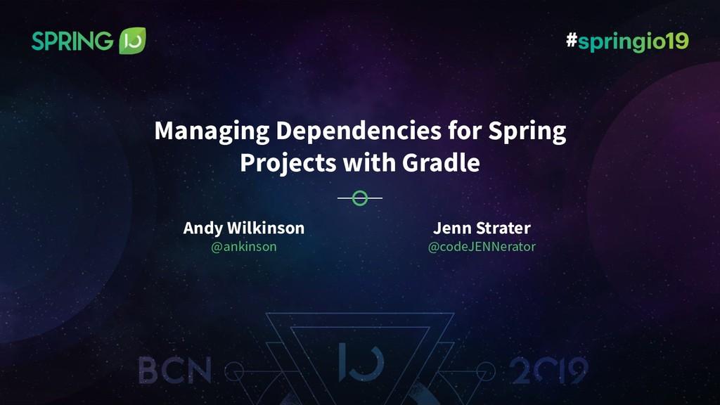 Andy Wilkinson @ankinson Managing Dependencies ...