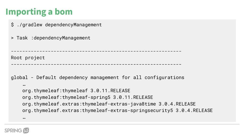 $ ./gradlew dependencyManagement > Task :depend...